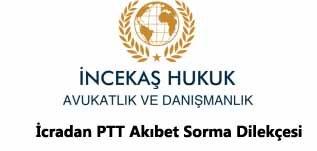 İcradan PTT Akıbet Sorma Dilekçesi