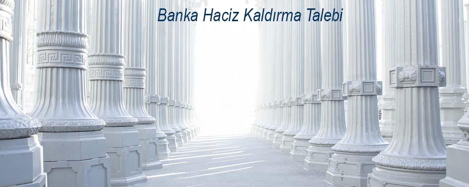 Banka Haciz Kaldırma Talebi