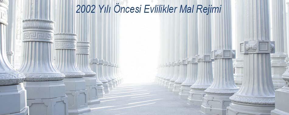 2002 Yılı Öncesi Evlilikler Mal Rejimii