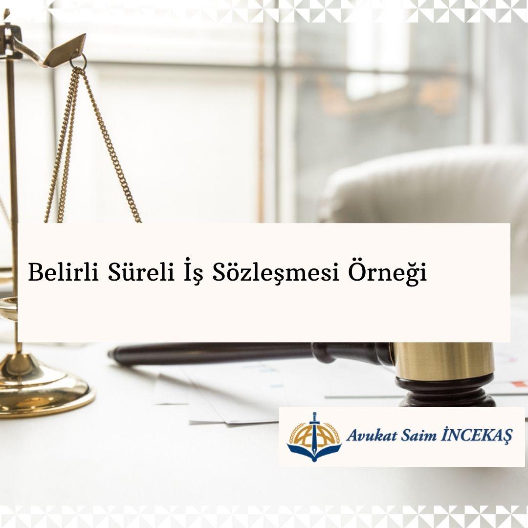 Belirli Sureli Is Sozlesmesi Ornegi Adana Isci Avukati Saim Incekas